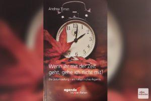 """Das neue Buch """"Wenn ihr mit der Zeit geht, gehe ich nicht mit!"""" von Andrea Timm. (Foto: Michael Wietholt)"""